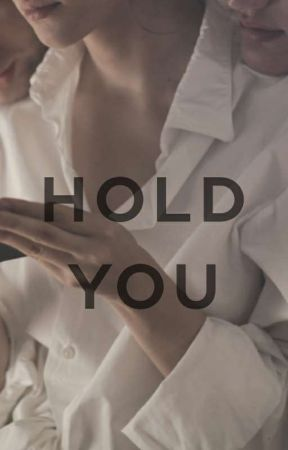 Hold You [COMPLETED] by freya1010101