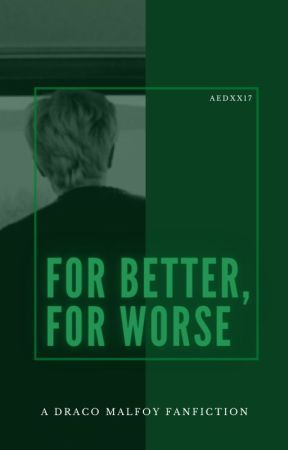 For Better, For Worse by aedxx17