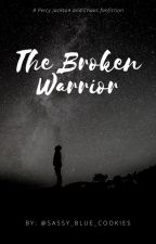 The Broken Warrior ~ A Percy Jackson Fanfiction by Sassy_Blue_Cookies