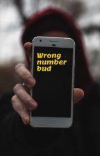 Wrong number bud by h0wdymate
