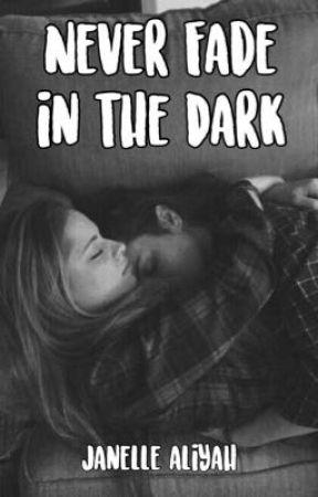 Never Fade in the Dark by JanelleAliyah