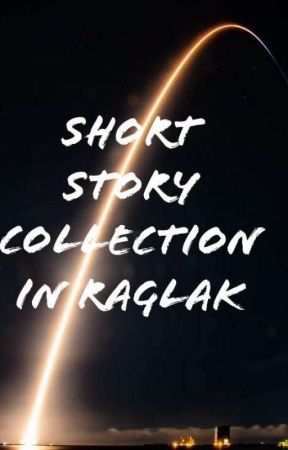 Short Story Collection In Raglak  by Antalin0901