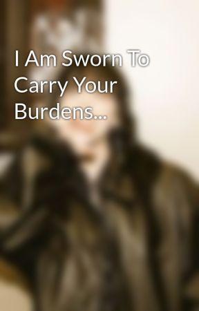 I Am Sworn To Carry Your Burdens... by razorbladecondom