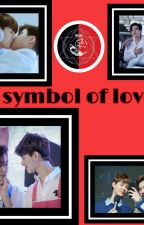 A Symbol Of Love🔞(Completed)  by Hazaltanapon
