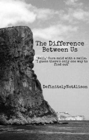 The Difference Between Us   An Original Story By DefinitelyNotAlison  by DefinitelyNotAlison