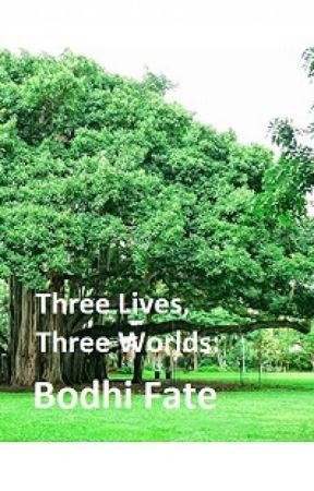 Three Lives, Three Worlds: Bodhi Fate by Micarzam14