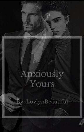 Anxiously Yours by LovlynBeautiful
