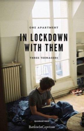In Lockdown With Them by bathinincaprisun