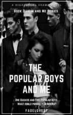 The Popular Boys And Me | ✔ by FadeLove27