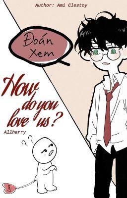Đọc truyện [Allhar-ĐN] How do you love us?