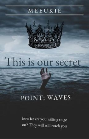 This is our secret; POINT: WAVES by kawaiibutaddabaddie