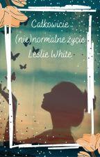 Całkowicie (nie)normalne życie Leslie White autorstwa Blackk_Sisters