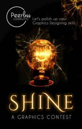 Shine: A Graphics Contest  by ThePeerlessCommunity