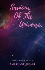 Savior Of The Universe [A Percy Jackson Fanfiction] by Amethystheart4ever