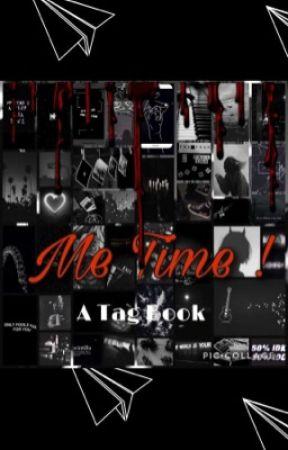 Me Time ! (TAG BOOK) by _CelestialDevil_