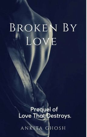 Broken by love  by AnkitaGhosh205