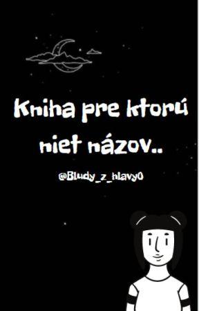 Kniha pre ktorú niet názov by Bludy_z_hlavy0