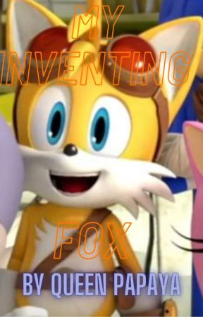 My Inventing Fox ( Tails x reader)(Sonic Boom) by I_got_le_papayas