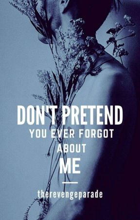 Don't Pretend You Ever Forgot About Me [Ryden] by therevengeparade