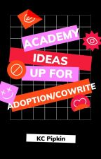 Academy Ideas Up for Adoption/Co-Write by KCPipkin89