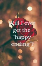 """Will I ever get the """"happy ending""""? by Alicia_quinto"""
