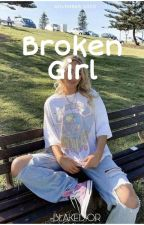 Broken girl *Complete* by -BLAKEDIOR