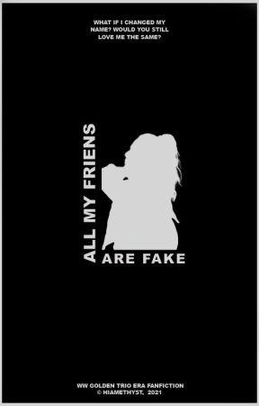 ALL MY FRIENDS ARE FAKE. ❪ golden trio era ❫ by hiAmethyst