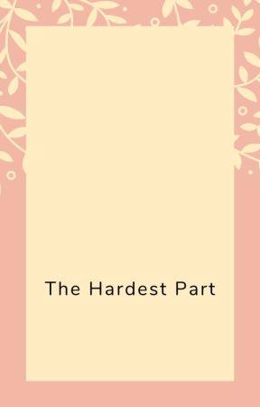 the hardest part by summerrrrshipleyy