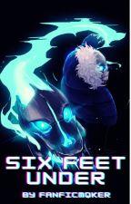 Six feet under. (SLOW UPDATES DUE TO SCHOOL) by FanficMqker