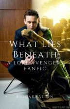 What Lies Beneath (an Avengers/ Loki Fanfiction) by Riocarnation