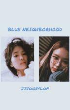 Blue Neighborhood 3 | jisoosflop | chaennie & lisoo by jisoosflop