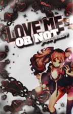 ||Love Me or Not|| Danganronpa V1 Girls x Female Reader HIATUS by jasmineflower04