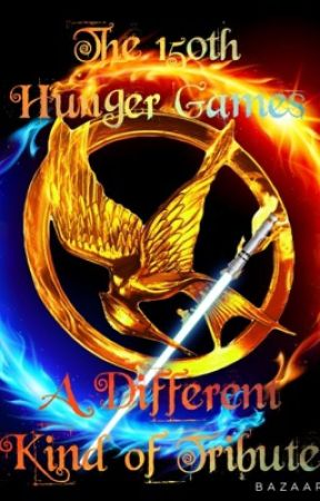 The 150th Hunger Games: A Different Kind of Tribute by tatooine_mockingjay