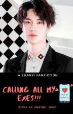 Calling all My Exes ( Zhan Yi FF) by maxine_jung