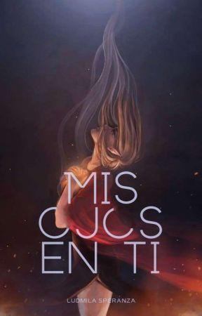 Mis Ojos En Ti © by Ludmisperanza27