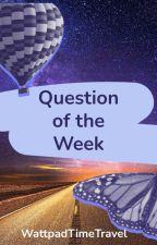 Question of the Week by WattpadTimeTravel