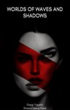 Worlds of Waves and Shadows by spectacledwriters