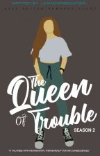 The Queen Of Trouble (Season II) by _UnknownDisaster_
