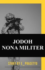 JODOH NONA MILITER oleh E_prasetyo