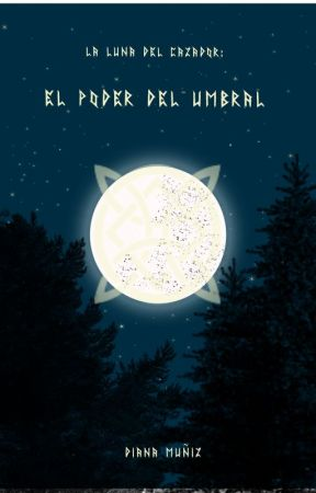 La Luna del Cazador: El poder del Umbral by DianaMuniz