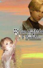 ကျွန်မရဲ့သားက ဗီလိန်ဖြစ်နိုင်တယ်! (ကြၽန္မရဲ႕သားက ဗီလိန္ျဖစ္ႏိုင္တယ္!){Mmtrans} by NyeinHlaingZin123