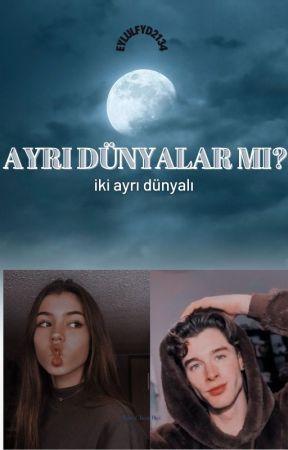 AYRI DÜNYALAR MI? by eylulfyd2134