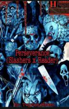 Perseverance (Slashers x Reader) by Twisted_Heden