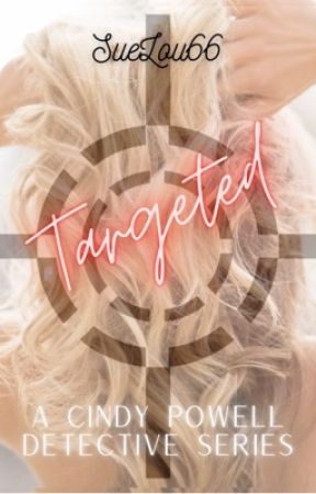 Targeted - A Cindy Powell Detective Story by SueLou66