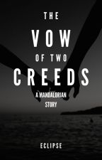 The Vow of Two Creeds: A Mandalorian Story by DinDjarins_Wife
