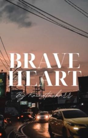 Brave Heart | ✔️ by kainatazharr