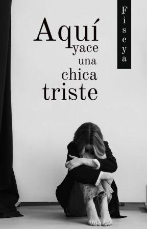 Aquí yace una chica triste by Fiseya