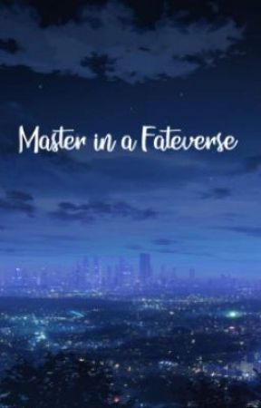 Master in a Fateverse - Route I (On pause) by BT03Alter