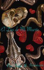 El Día de Mi Muerte  by Shernandez2310