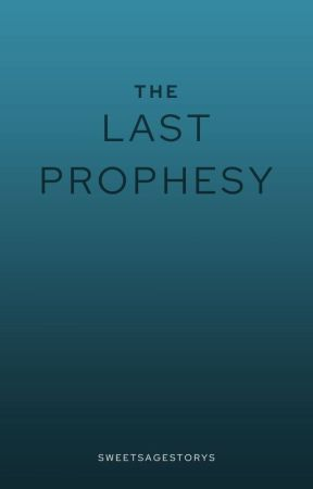 The last Prophesy by Sweetsagestories